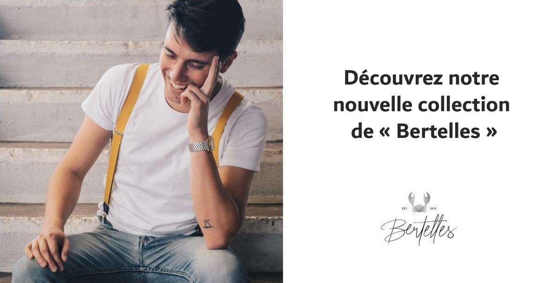 """Découvrez notre nouvelle collection de """"Bertelles"""""""